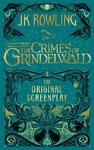 Fantastic Beasts: the Crimes of Grindelwald - the Original Screenplay - J.K. Rowling (Hardcover) Cover