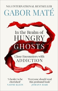 In the Realm of Hungry Ghosts - Dr Gabor Mate (Paperback) - Cover