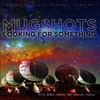 Mugshots - Looking For Something (CD)