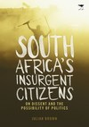 South Africas Insurgent Citizens On Dissent and the Possibil - Julian Brown (Paperback)