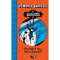 Shouldn'T You Be In School? - Lemony Snicket (Paperback)
