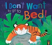 I Don'T Want to Go to Bed! - Julie Sykes (Paperback) - Cover