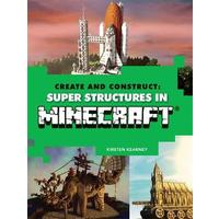 Create and Construct: Super Structures In Minecraft - Kirsten Kearney (Paperback)