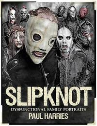 Slipknot Dysfunctional Family Portraits - Paul Harries (Paperback) - Cover