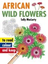 African Wild Flowers to Read, Colour - Sally MacLarty (Paperback)