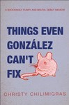 Things Even Gonzalez Can't Fix - Christy Chilimigras (Paperback)