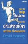 How to Help Children Find the Champion Inside Themselves - David Hemery (Paperback)