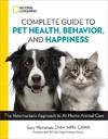 National Geographic Complete Guide to Pet Health, Behavior, and Happiness - Gary Weitzman (Paperback)
