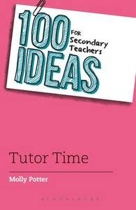100 Ideas For Secondary Teachers: Tutor Time - Molly Potter (Paperback) - Cover
