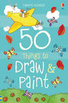 50 Things to Draw and Paint -  (Paperback)