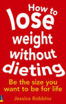 How to Lose Weight without Dieting - Jessica Robbins (Paperback)