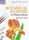 Botanical Flowers in Watercolour - Michael Lakin (Paperback)