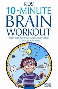 The Kids' 10-minute Brain Workout - Gareth Moore (Paperback) - Cover
