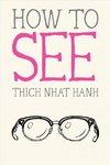 How to See - Thich Nhat Hanh (Paperback)