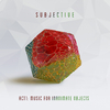 Subjective - Act One: Music For Inanimate Objects (CD)