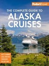 Fodor's the Complete Guide to Alaska Cruises - Fodor's Travel Guides (Paperback)