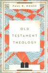 Old Testament Theology - Paul R. House (Paperback)
