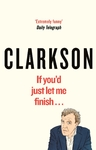 If You'd Just Let Me Finish - Jeremy Clarkson (Paperback)