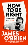 How to Be Right - James O'Brien (Paperback)