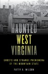 Haunted West Virginia - Patty A. Wilson (Paperback)