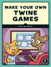 Make Your Own Twine Games! - Anna Anthropy (Paperback)