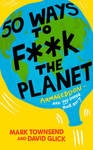 50 Ways to F**k the Planet - Mark Townsend (Paperback)