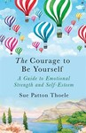The Courage to Be Yourself - Sue Patton Thoele (Paperback)