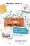 The Creative's Guide To Starting A Business - Harriet Kelsall (Paperback)