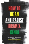 How To Be An Antiracist - Ibram X. Kendi (Hardcover)