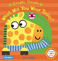 Giraffe, Giraffe What Will You Wear Today? - Jo Lodge (Board book) - Cover