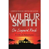 On Leopard Rock: a Life of Adventures - Wilbur Smith (Paperback)