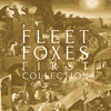 Fleet Foxes - First Collection 2006-2009 (Vinyl)