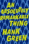 An Absolutely Remarkable Thing - Hank Green (Paperback)