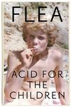 Acid For the Children - the Autobiography of the Red Hot Chili Peppers Legend - Flea (Hardcover)
