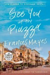 See You in the Piazza - Frances Mayes (Paperback)