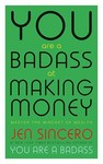 You Are a Badass At Making Money - Jen Sincero (Paperback)