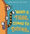 When A Tiger Comes To Dinner - Jessica Olien (Hardcover)