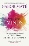 Scattered Minds - Gabor Mate (Paperback)