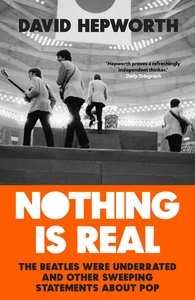 Nothing Is Real - David Hepworth (Trade Paperback) - Cover