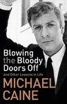 Blowing the Bloody Doors Off - Michael Caine (Trade Paperback)