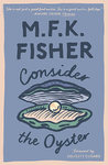 Consider the Oyster - M. F. K. Fisher (Paperback)