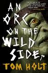 An Orc on the Wild Side - Tom Holt (Paperback)