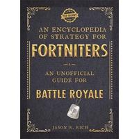 Encyclopedia of Strategy For Fortniters: An Unofficial Guide For Battle Royale - Jason R Rich (Paperback)