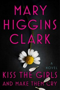 Kiss the Girls and Make Them Cry - Mary Higgins Clark (Hardcover)