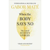 When the Body Says No - Gabor Mate (Paperback)