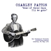 Charley Patton - Some of These Days I'll Be Gone (Vinyl)