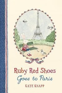 Ruby Red Shoes Goes to Paris - Kate Knapp (Hardcover) - Cover