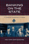 Banking On The State: The Financial Foundations Of Lebanon - Hicham Safieddine (Paperback)
