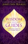 Wisdom from Your Spirit Guides - James Van Praagh (Paperback)