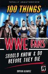 100 Things Wwe Fans Should Know & Do Before They Die - Bryan Alvarez (Paperback)
